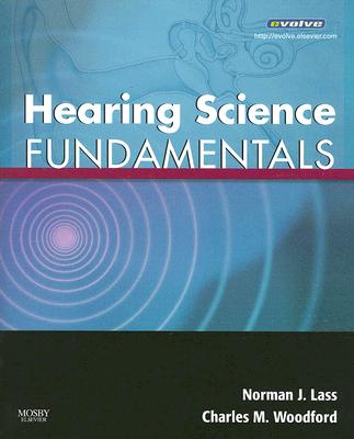 Hearing Science Fundamentals By Lass, Norman J./ Woodford, Charles M., Ph.D.