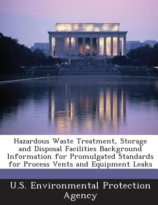 Bibliogov Hazardous Waste Treatment, Storage and Disposal Facilities Background Information for Promulgated Standards for Process Vents an at Sears.com